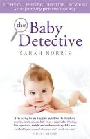 The Baby Detective Solve your baby problems your way by Sarah Norris