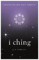 I Ching, Orion Plain and Simple by Kim Farnell