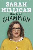 How to be Champion An Autobiography by Sarah Millican