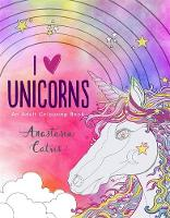 I Heart Unicorns Keep Calm and Colour In! by Anastasia Catris