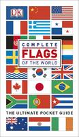 Complete Flags Of The World: The Ultimate Pocket Guide by Kindersley Dorling