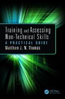 Training and Assessing Non-Technical Skills A Practical Guide by Matthew J. W. Thomas