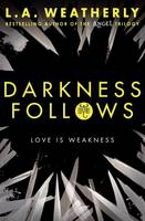 Darkness Follows by L. A. Weatherly