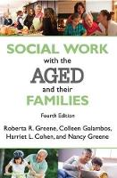 Social Work with the Aged and Their Families by Roberta R. Greene, Colleen Galambos, Harriet L. Cohen, Nancy Greene