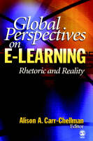 Global Perspectives on e-Learning Rhetoric and Reality by Alison A. Carr-Chellman