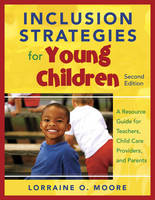 Inclusion Strategies for Young Children A Resource Guide for Teachers, Child Care Providers, and Parents by Lorraine O. Moore