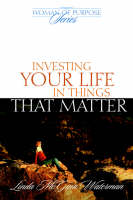 Investing Your Life in Things That Matter by Linda M Waterman