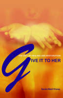 Give It to Her The Gift of Healing and Restoration by Sandra Mizell Chaney