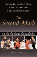 The Second Mark Courage, Corruption, and the Battle for Olympic Gold by Joy Goodwin