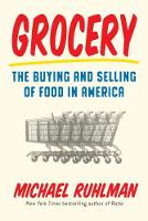 Grocery: The Buying and Selling of Food in America by Michael Ruhlman