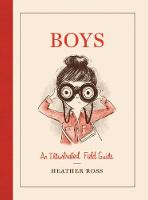 Boys An Illustrated Field Guide by Heather Ross