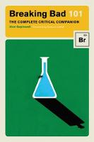 Breaking Bad 101 The Complete Critical Companion by Alan Sepinwall, Damon Lindelof