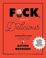 F*ck, That's Delicious An Annotated Guide to Eating Well by Action Bronson, Rachel Wharton, Gabriele Stabile