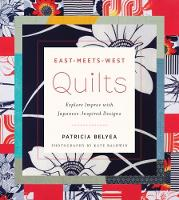 East-Meets-West Quilts Explore Improv with Japanese-Inspired Designs by Patricia Belyea