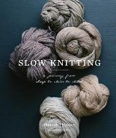 Slow Knitting A Journey from Sheep to Skein to Stitch by Hannah Thiessen