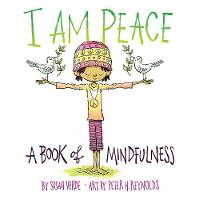 I Am Peace A Book of Mindfulness by Susan Verde