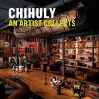Chihuly: An Artist Collects by Bruce Helander