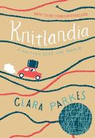 Knitlandia A Knitter Sees the World by Clara Parkes