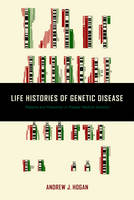 Life Histories of Genetic Disease Patterns and Prevention in Postwar Medical Genetics by Andrew J. Hogan