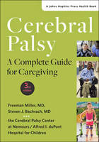 Cerebral Palsy A Complete Guide for Caregiving by Freeman Miller, Steven J. Bachrach