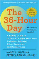The 36-Hour Day A Family Guide to Caring for People Who Have Alzheimer Disease, Other Dementias, and Memory Loss by Nancy L. Mace, Peter V. Rabins