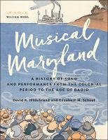 Musical Maryland A History of Song and Performance from the Colonial Period to the Age of Radio by David K. Hildebrand, Elizabeth M. Schaaf