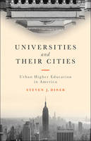 Universities and Their Cities Urban Higher Education in America by Steven J. Diner