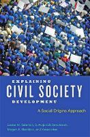 Explaining Civil Society Development A Social Origins Approach by Lester M. Salamon, S. Wojciech Sokolowski, Megan A. Haddock
