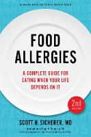 Food Allergies A Complete Guide for Eating When Your Life Depends on It by Scott H. Sicherer