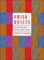 Amish Quilts Crafting an American Icon by Janneken Smucker