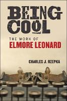 Being Cool The Work of Elmore Leonard by Charles J. Rzepka
