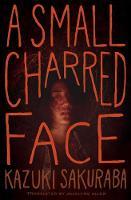 A Small Charred Face by Kazuki Sakuraba
