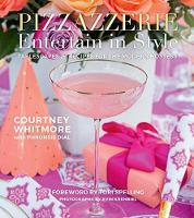 Pizzazzerie: Entertain in Style Tablescapes and Recipes for the Modern Hostess by Courtney Dial Whitmore