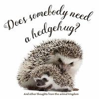 Does Somebody Need a Hedgehug? by Smith Gibbs