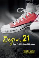 Begin 21: Your First 21 Steps with Jesus by Timothy Eldred