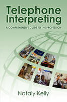 Telephone Interpreting A Comprehensive Guide to the Profession by Nataly Kelly