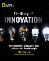 The Story Of Innovation How Yesterday's Discoveries Lead to Tomorrow's Breakthroughs by James S. Trefil