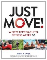 Just Move! A New Approach to Fitness After 50 by James P. Owen