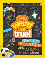 Weird But True Daily Planner 365 Days to Fill with School, Sports, Friends, and Fun! by National Geographic Kids