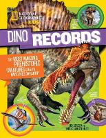 Dino Records The Most Amazing Prehistoric Creatures Ever to Have Lived on Earth! by National Geographic Kids