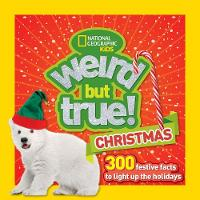 Weird But true Christmas 300 Festive Facts to Light Up the Holidays by National Geographic Kids