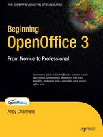 Beginning OpenOffice 3 From Novice to Professional by Andy Channelle