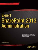 Expert SharePoint 2013 Administration by Brian Alderman