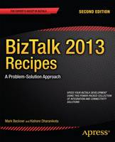 BizTalk 2013 Recipes A Problem-Solution Approach by Mark Beckner, Kishore Dharanikota