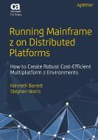 Running Mainframe z on Distributed Platforms: How to Create Robust Cost-Efficient Multiplatform z Environments by Kenneth Barrett, Stephen Norris