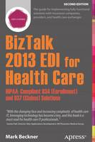 Biztalk 2013 EDI for Health Care HIPAA-Compliant 834 (Enrollment) and 837 (Claims) Solutions by Mark Beckner