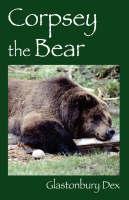 Corpsey the Bear by Glastonbury Dex