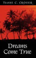 Dreams Come True by Thane C Crozier