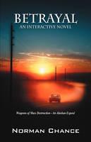 Betrayal An Interactive Novel by Norman Chance
