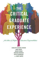 The Critical Graduate Experience An Ethics of Higher Education Responsibilities by Charlotte Achieng-Evensen, Janae Dimick, Ndindi Kitonga, Maryann Krikorian